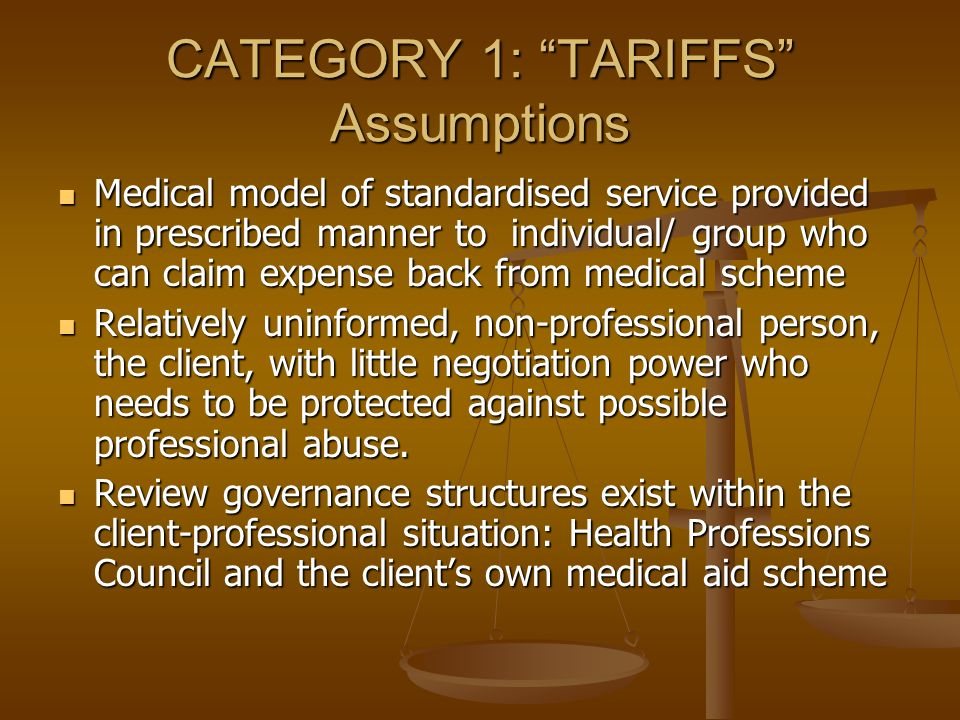 CATEGORY 1: TARIFFS Assumptions Medical model of standardised service provided in prescribed manner to individual/ group who can claim expense back fr