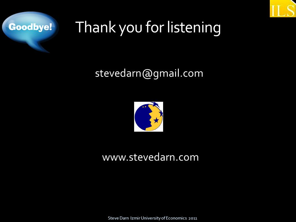 Thank you for listening Steve Darn Izmir University of Economics 2011 stevedarn@gmail.com www.stevedarn.com