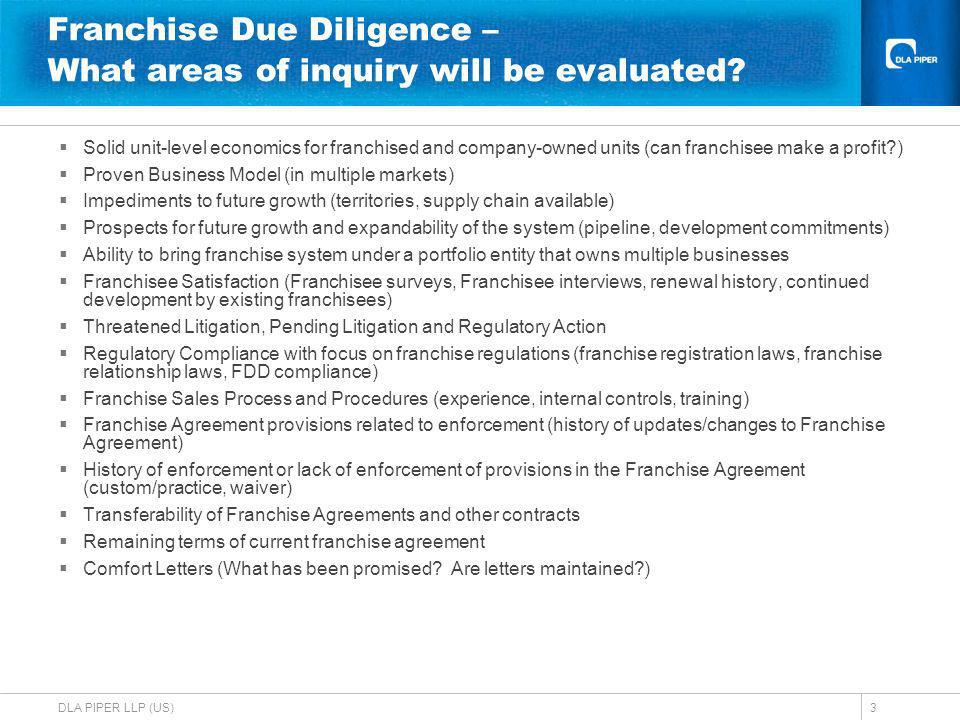 DLA PIPER LLP (US)3 Franchise Due Diligence – What areas of inquiry will be evaluated.