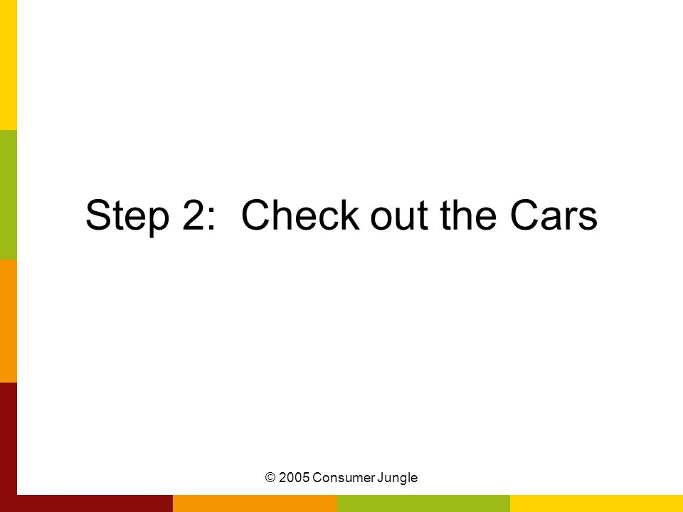 © 2005 Consumer Jungle Step 2: Check out the Cars