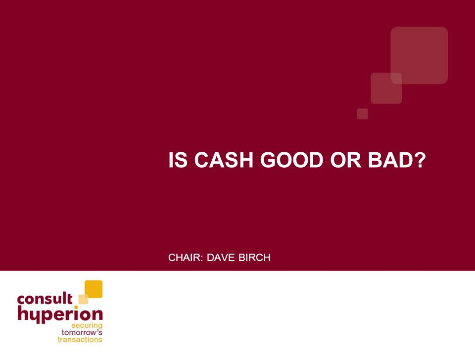 IS CASH GOOD OR BAD CHAIR: DAVE BIRCH