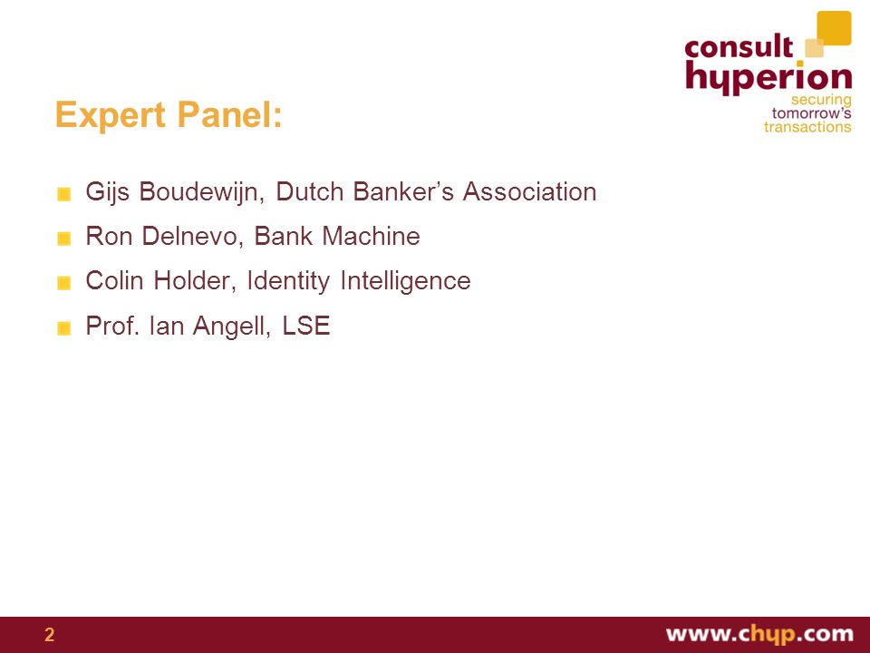 Expert Panel: Gijs Boudewijn, Dutch Bankers Association Ron Delnevo, Bank Machine Colin Holder, Identity Intelligence Prof.