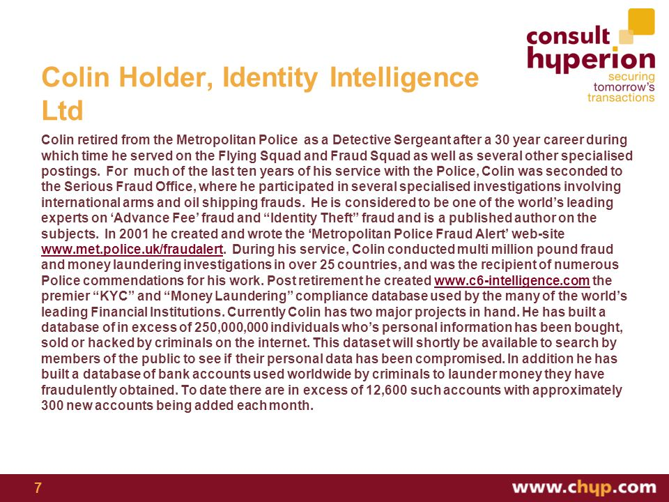 Colin Holder, Identity Intelligence Ltd Colin retired from the Metropolitan Police as a Detective Sergeant after a 30 year career during which time he served on the Flying Squad and Fraud Squad as well as several other specialised postings.