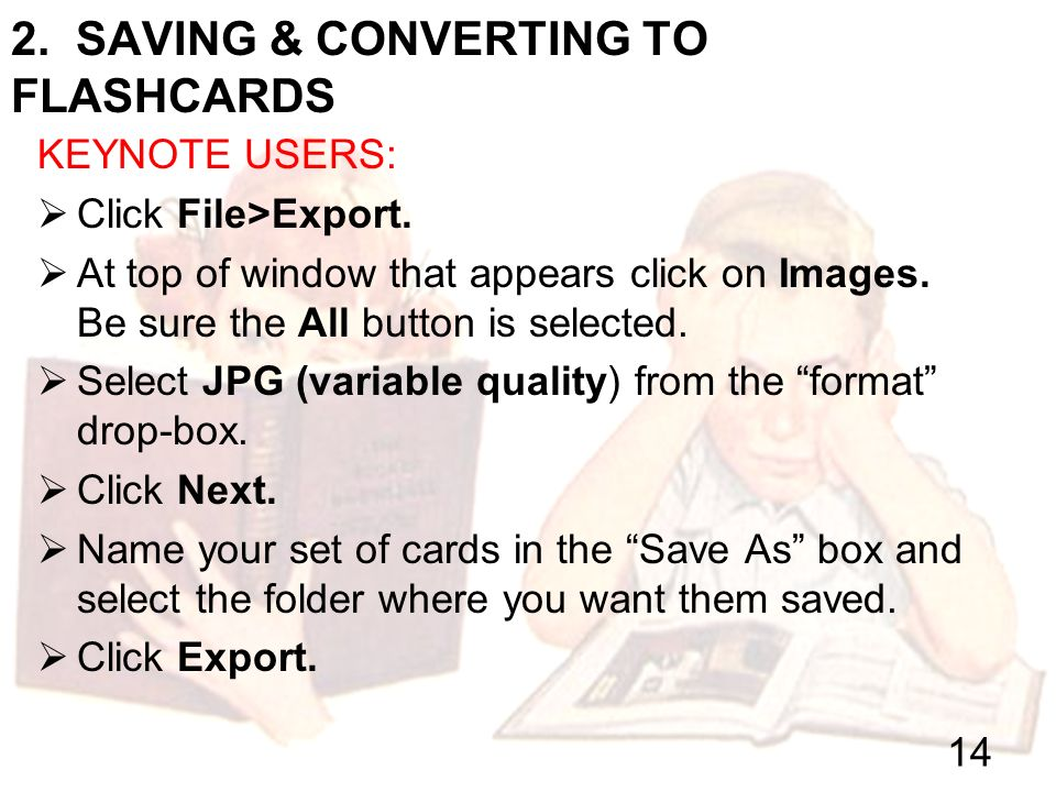2. SAVING & CONVERTING TO FLASHCARDS KEYNOTE USERS: Click File>Export.