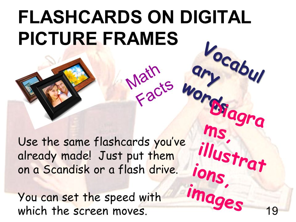 FLASHCARDS ON DIGITAL PICTURE FRAMES 19 Use the same flashcards youve already made.