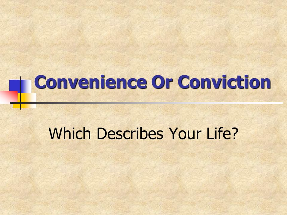 Convenience Or Conviction Which Describes Your Life