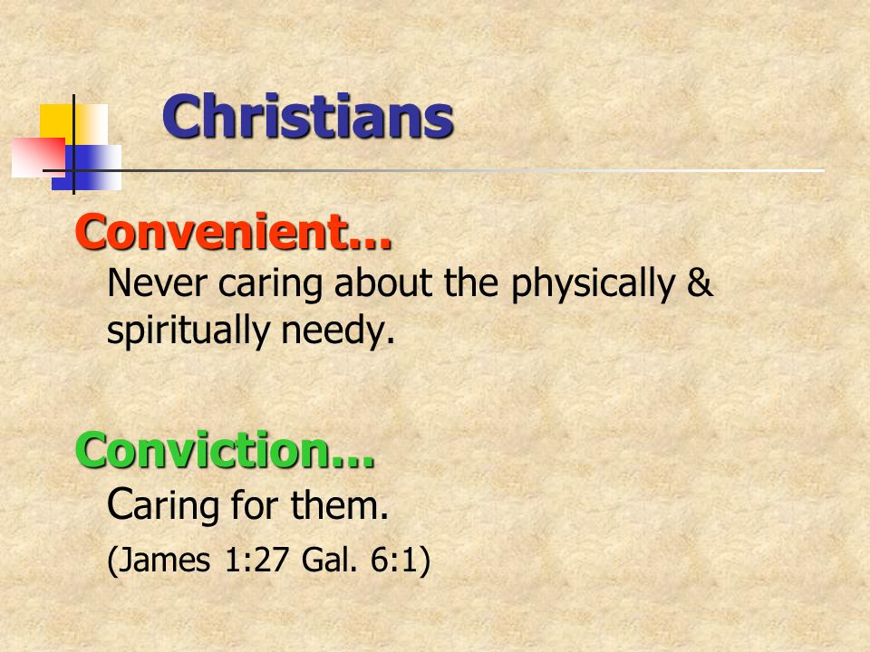 Christians Convenient... Convenient... Never caring about the physically & spiritually needy.