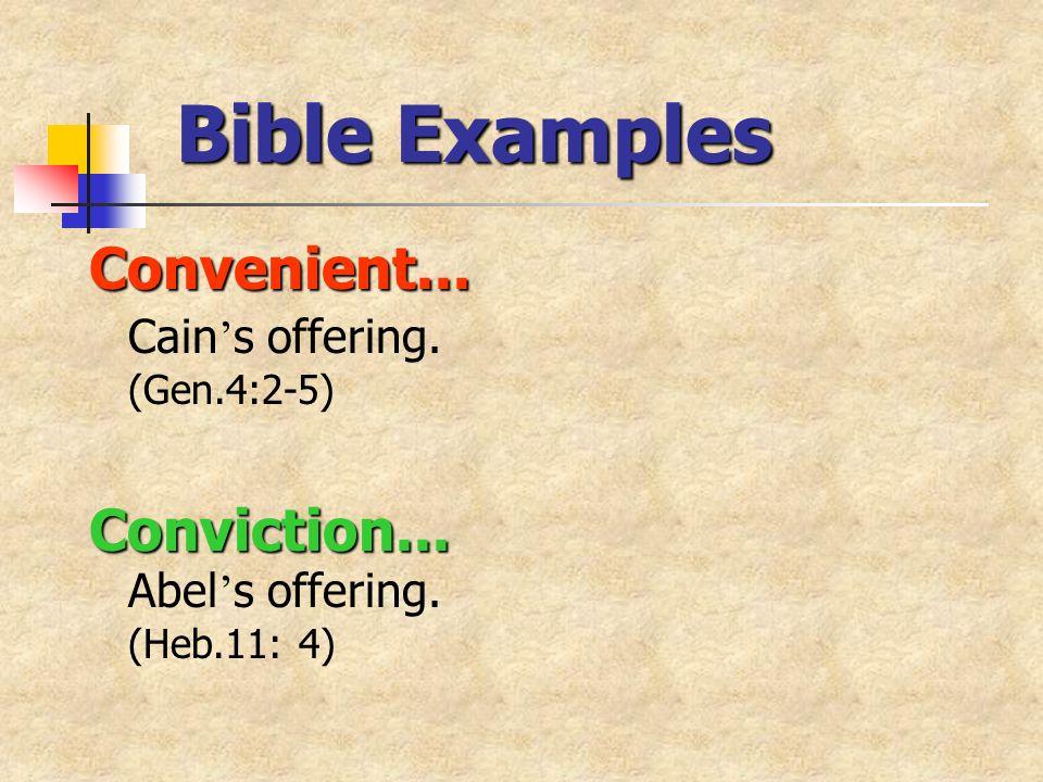 Bible Examples Convenient...Convenient... Cain s offering.