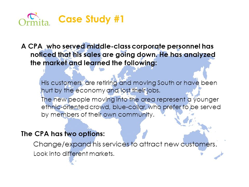 Case Study #1 A CPA who served middle-class corporate personnel has noticed that his sales are going down.