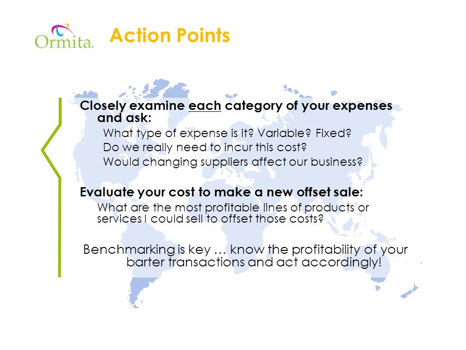 Action Points Closely examine each category of your expenses and ask: What type of expense is it.
