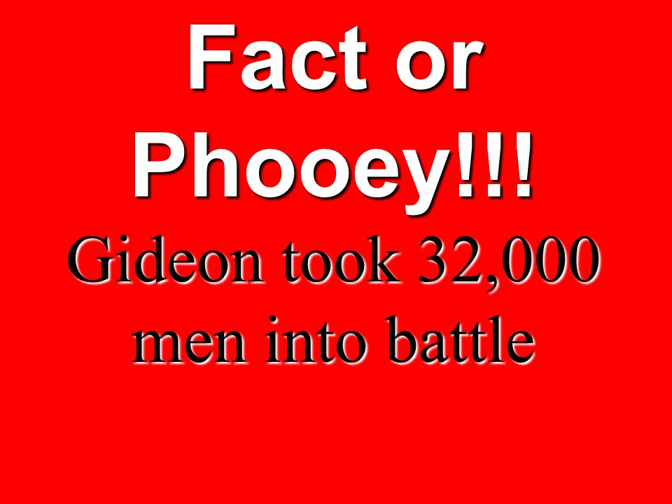 Gideon took 32,000 men into battle