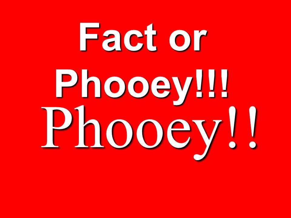 Fact or Phooey!!! Phooey!!