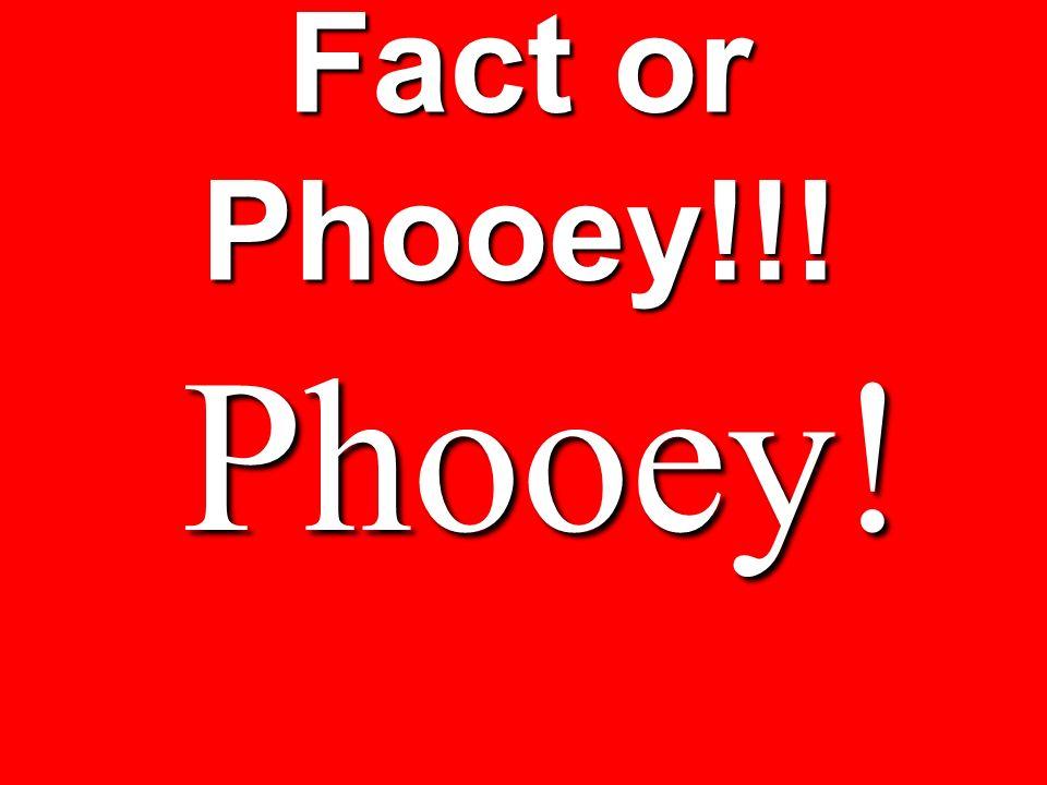 Fact or Phooey!!! Phooey!