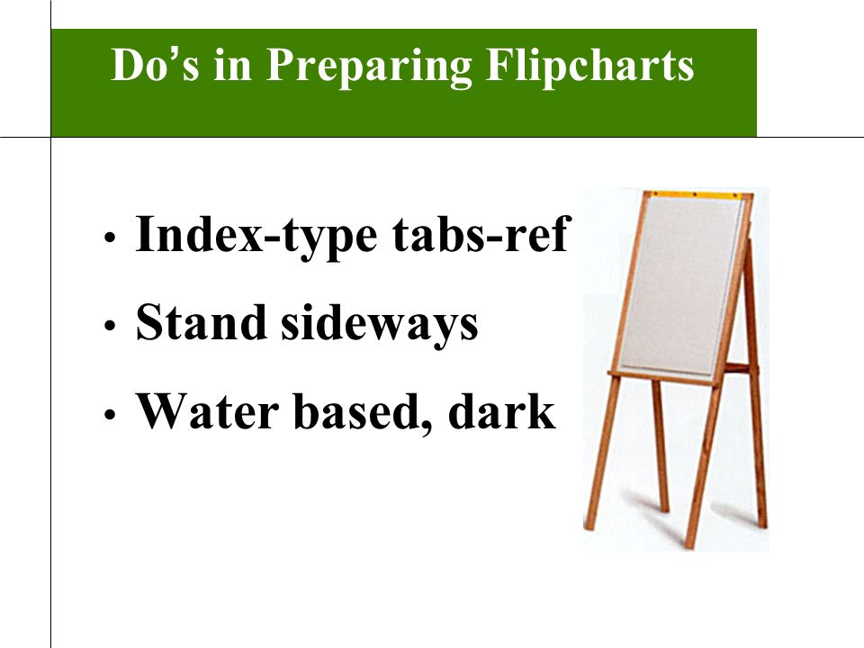 Do s in Preparing Flipcharts Index-type tabs-ref Stand sideways Water based, dark 11