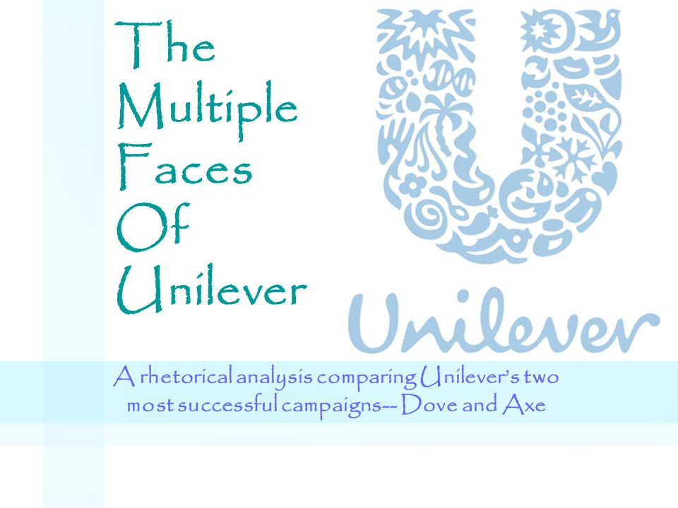 The Multiple Faces Of Unilever A rhetorical analysis comparing Unilevers two most successful campaigns-- Dove and Axe
