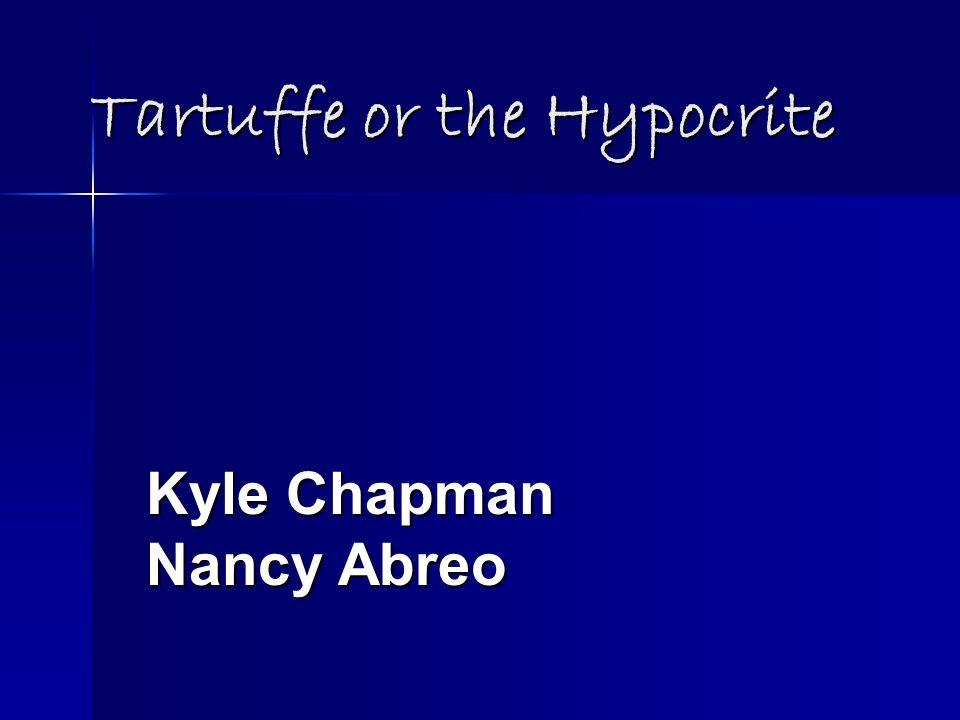 Tartuffe or the Hypocrite Kyle Chapman Nancy Abreo