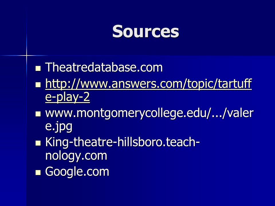 Sources Theatredatabase.com Theatredatabase.com http://www.answers.com/topic/tartuff e-play-2 http://www.answers.com/topic/tartuff e-play-2 http://www
