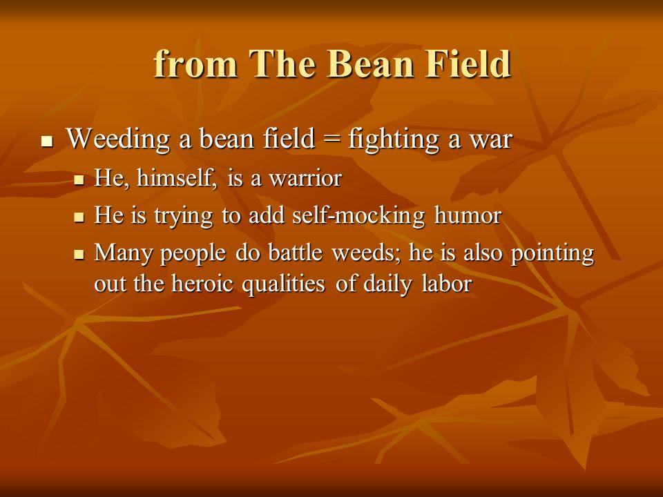 from The Bean Field Weeding a bean field = fighting a war Weeding a bean field = fighting a war He, himself, is a warrior He, himself, is a warrior He