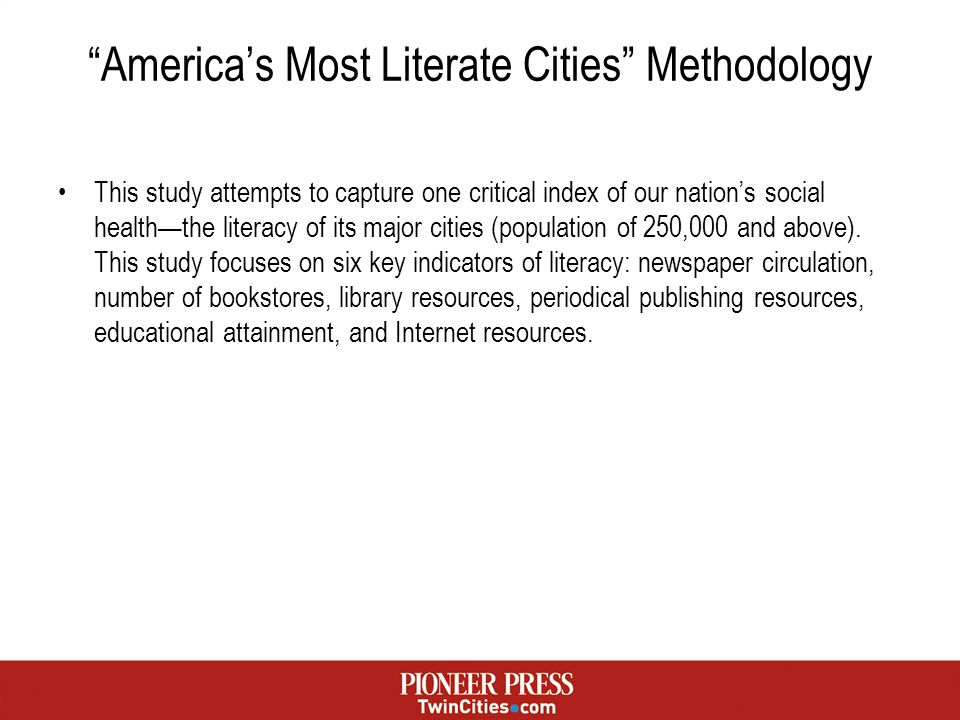 Americas Most Literate Cities Methodology This study attempts to capture one critical index of our nations social healththe literacy of its major cities (population of 250,000 and above).