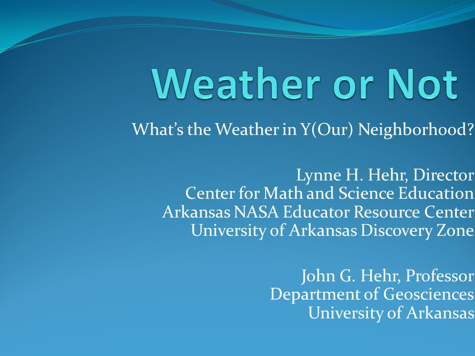 Whats the Weather in Y(Our) Neighborhood. Lynne H.