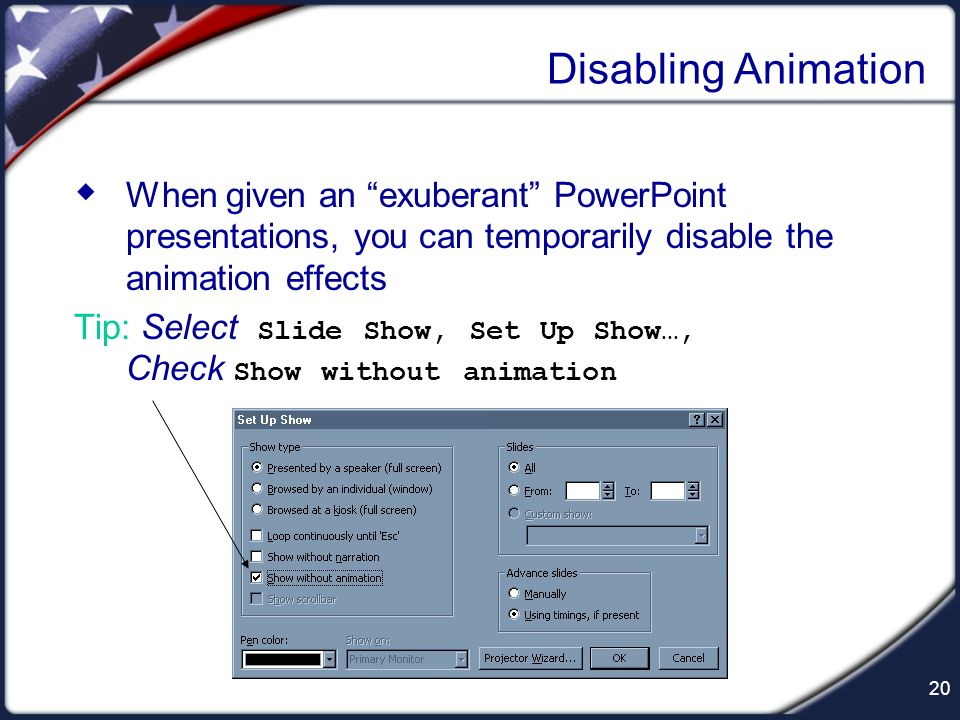 19 …and PowerPoint Donts Avoid fly-ins …from every direction …that seen to come Moderation is the key when using animation and sound effects
