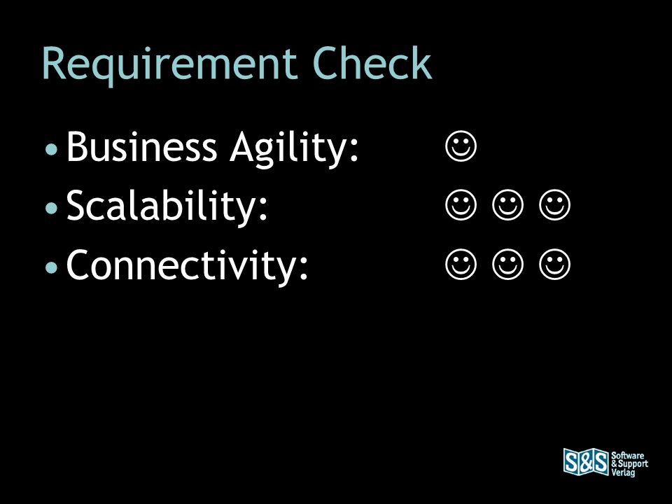 Requirement Check Business Agility: Scalability: Connectivity: