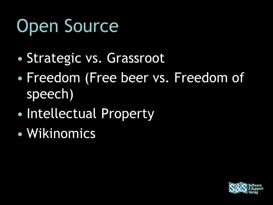 Open Source Strategic vs. Grassroot Freedom (Free beer vs. Freedom of speech) Intellectual Property Wikinomics