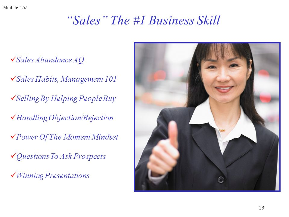 13 Sales The #1 Business Skill Sales Abundance AQ Sales Habits, Management 101 Selling By Helping People Buy Handling Objection/Rejection Power Of The