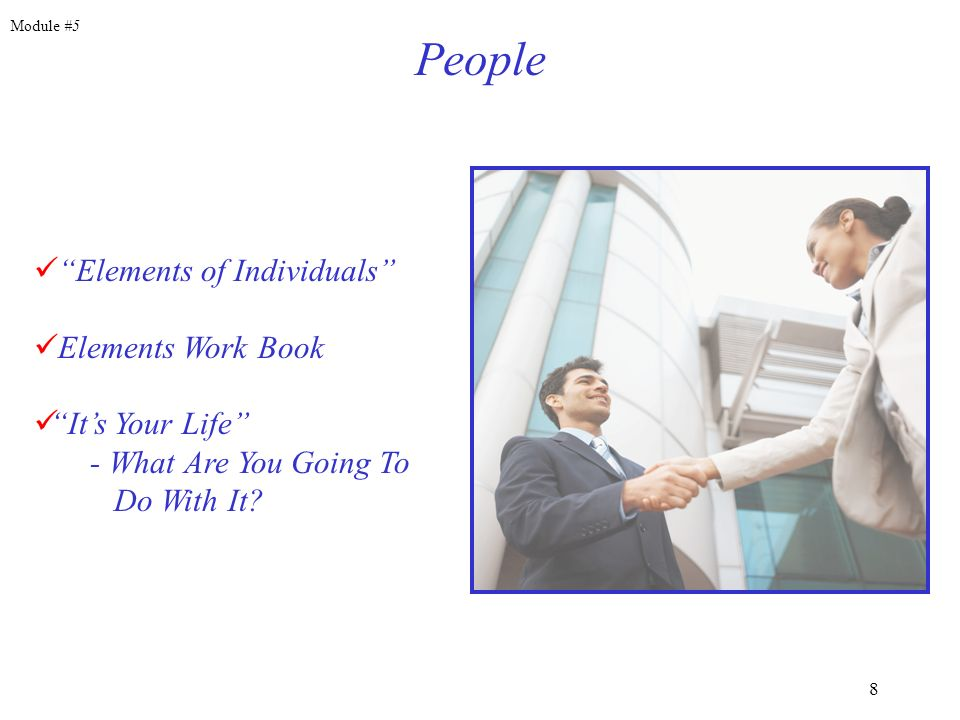 8 People Elements of Individuals Elements Work Book Its Your Life - What Are You Going To Do With It? Module #5