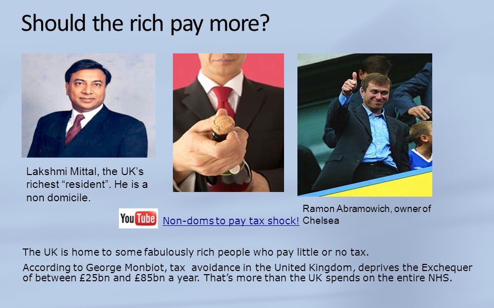 Should the rich pay more? Lakshmi Mittal, the UKs richest resident. He is a non domicile. Ramon Abramowich, owner of Chelsea Non-doms to pay tax shock