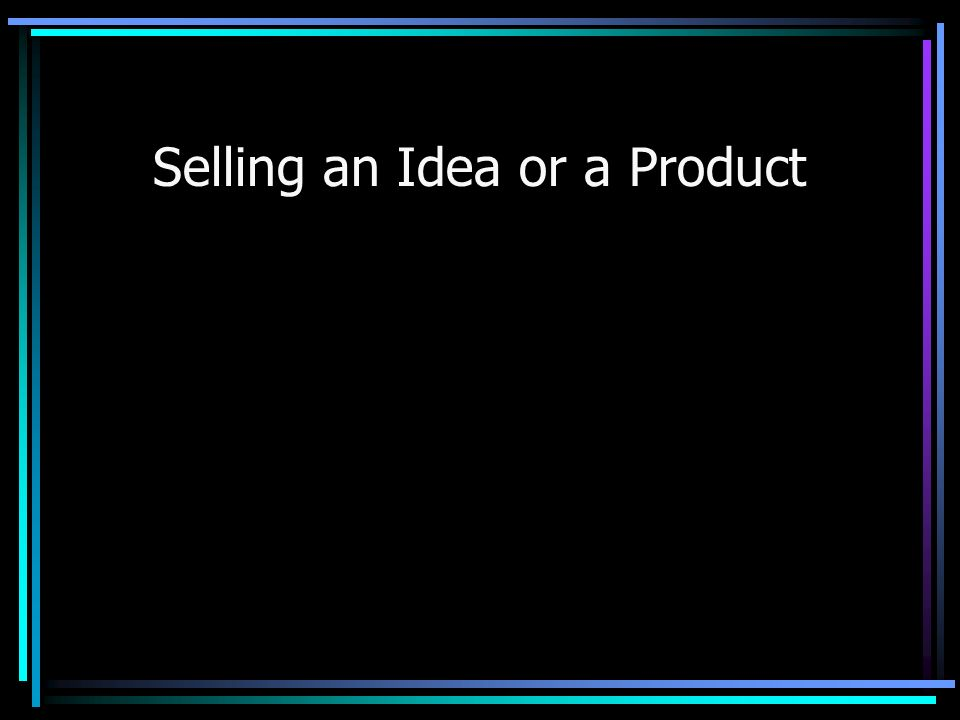 Selling an Idea or a Product