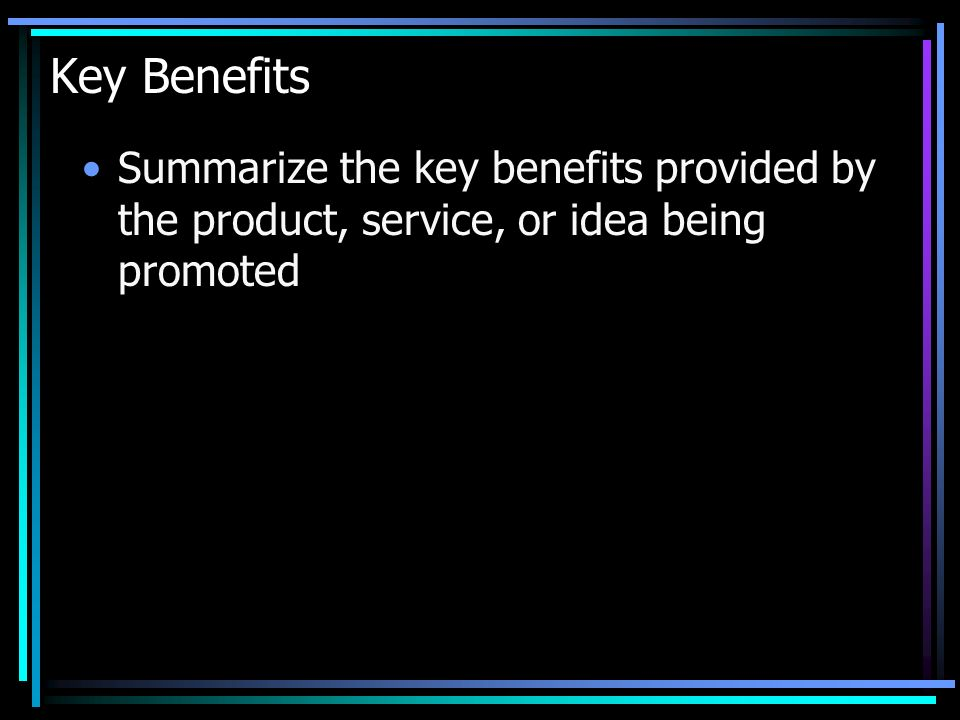Key Benefits Summarize the key benefits provided by the product, service, or idea being promoted