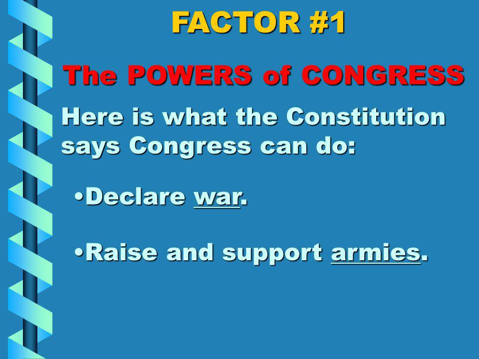 FACTOR #1 The POWERS of CONGRESS Here is what the Constitution says Congress can do: Make laws about immigration.Make laws about immigration. Make law