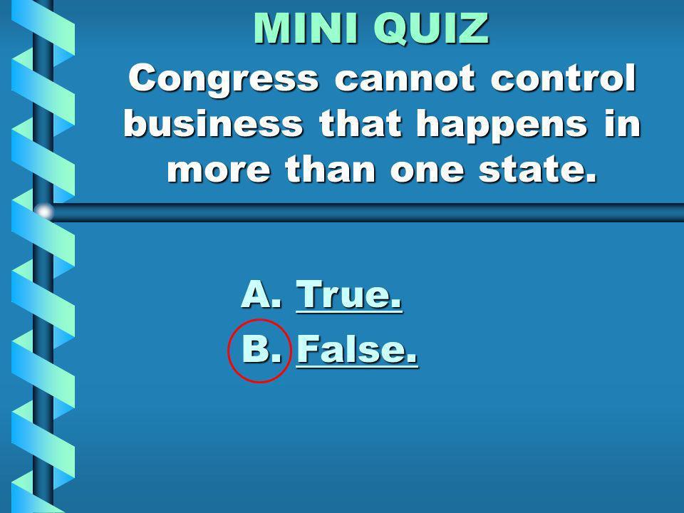 MINI QUIZ Congress has the power to create armies. A. True. B. False.