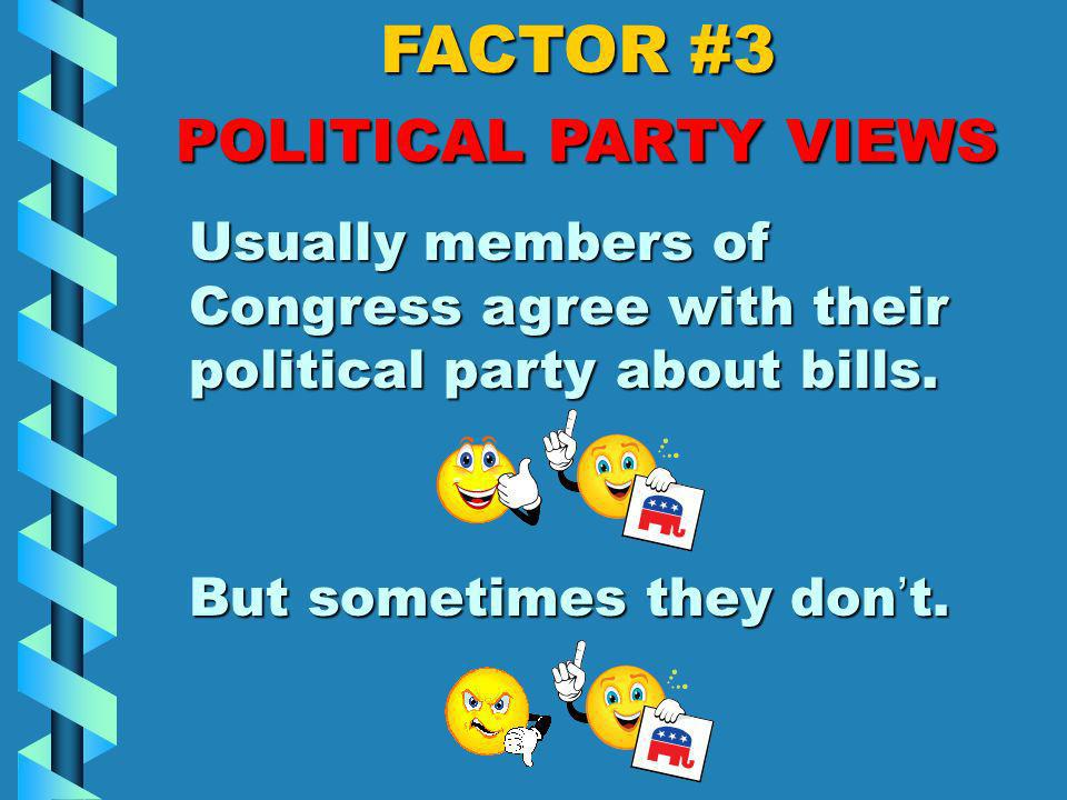 FACTOR #3 POLITICAL PARTY VIEWS For a member of Congress, being in a political party is like being on a team. Members of the team support each other a