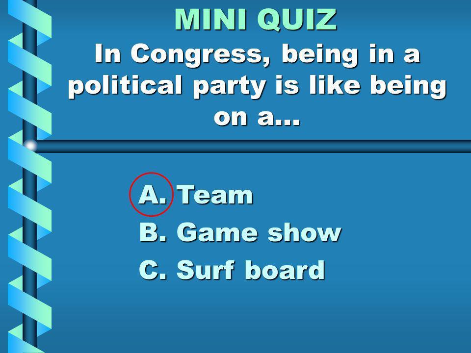 MINI QUIZ If members of Congress do a bad job, voters can kick them out. A. True. B. False.