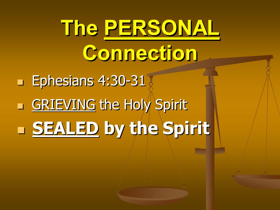 The PERSONAL Connection Ephesians 4:30-31 GRIEVING the Holy Spirit SEALED by the Spirit Ephesians 4:30-31 GRIEVING the Holy Spirit SEALED by the Spiri