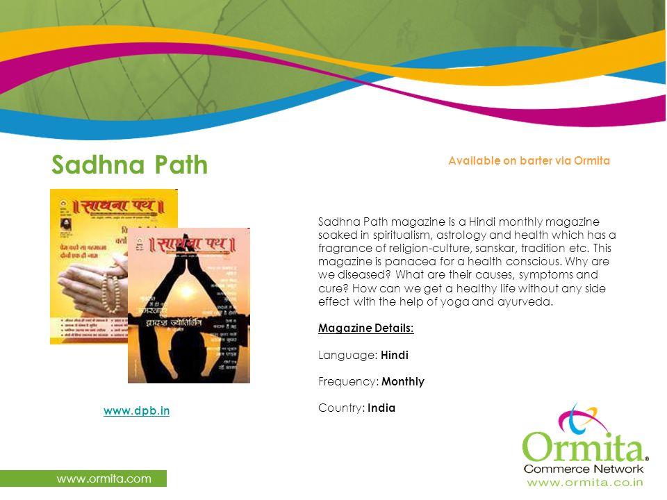 Sadhna Path www.ormita.com www.dpb.in Available on barter via Ormita Sadhna Path magazine is a Hindi monthly magazine soaked in spiritualism, astrolog