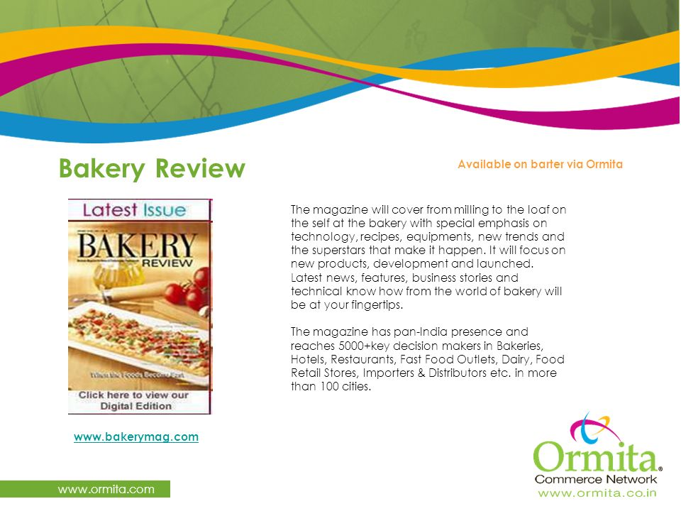 Bakery Review www.ormita.com www.bakerymag.com Available on barter via Ormita The magazine will cover from milling to the loaf on the self at the bake