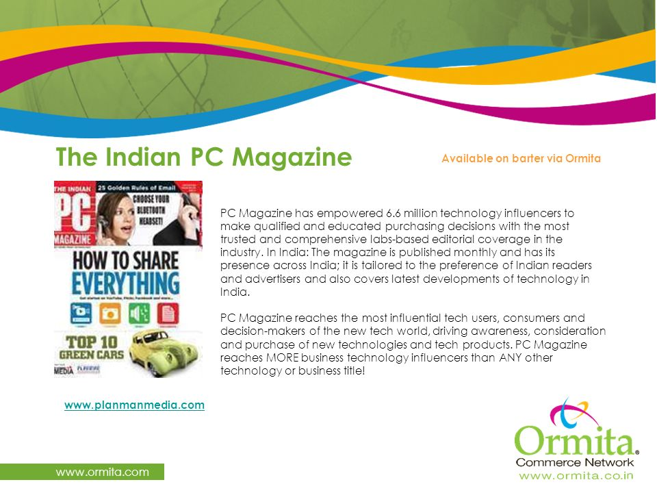 The Indian PC Magazine www.ormita.com PC Magazine has empowered 6.6 million technology influencers to make qualified and educated purchasing decisions