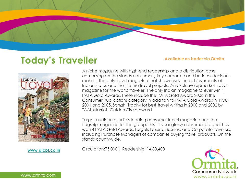 Todays Traveller www.ormita.com A niche magazine with high-end readership and a distribution base comprising on-the-stands-consumers, key corporate an