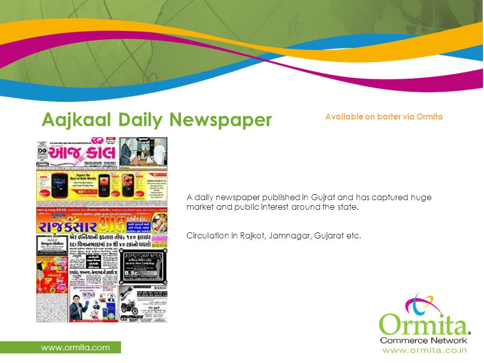 www.ormita.com A daily newspaper published in Gujrat and has captured huge market and public interest around the state. Circulation in Rajkot, Jamnaga