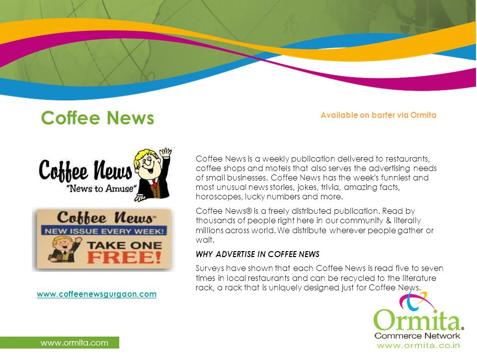 www.ormita.com Coffee News Available on barter via Ormita www.coffeenewsgurgaon.com Coffee News is a weekly publication delivered to restaurants, coff