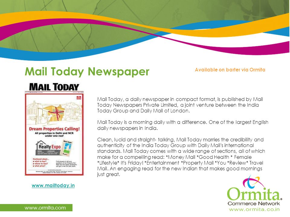 www.ormita.com Mail Today, a daily newspaper in compact format, is published by Mail Today Newspapers Private Limited, a joint venture between the Ind
