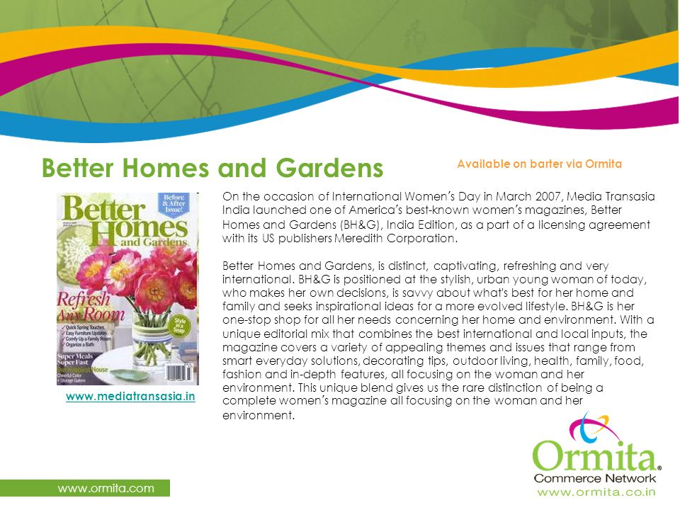 Better Homes and Gardens www.ormita.com www.mediatransasia.in Available on barter via Ormita On the occasion of International Womens Day in March 2007
