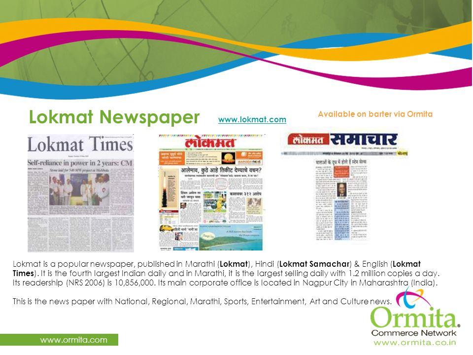 www.ormita.com Lokmat is a popular newspaper, published in Marathi ( Lokmat ), Hindi ( Lokmat Samachar ) & English ( Lokmat Times ). It is the fourth