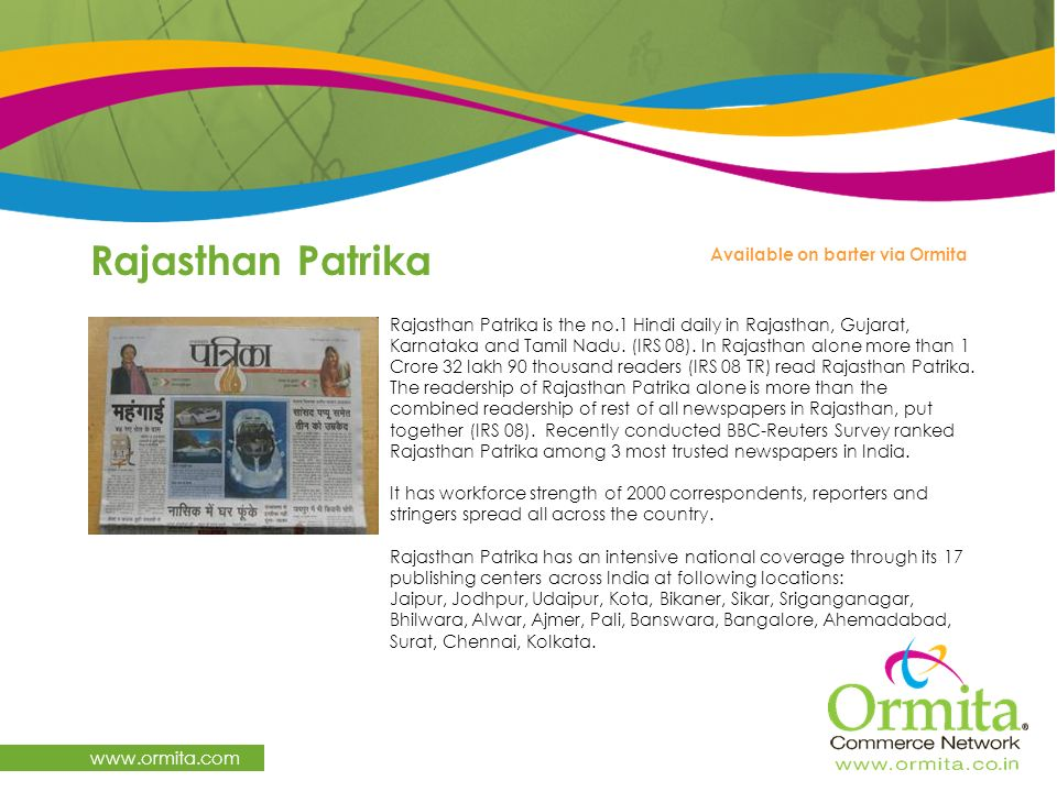 Rajasthan Patrika www.ormita.com Rajasthan Patrika is the no.1 Hindi daily in Rajasthan, Gujarat, Karnataka and Tamil Nadu. (IRS 08). In Rajasthan alo
