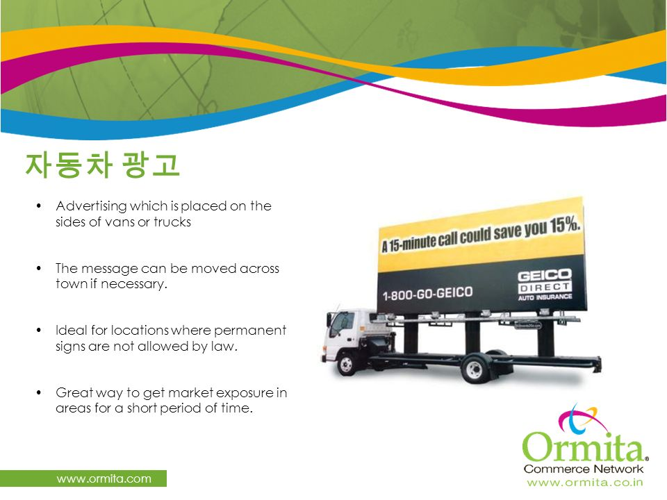 www.ormita.com Advertising which is placed on the sides of vans or trucks The message can be moved across town if necessary. Ideal for locations where