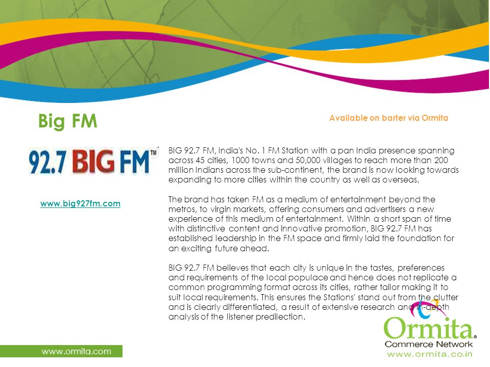Big FM www.ormita.com BIG 92.7 FM, India's No. 1 FM Station with a pan India presence spanning across 45 cities, 1000 towns and 50,000 villages to rea