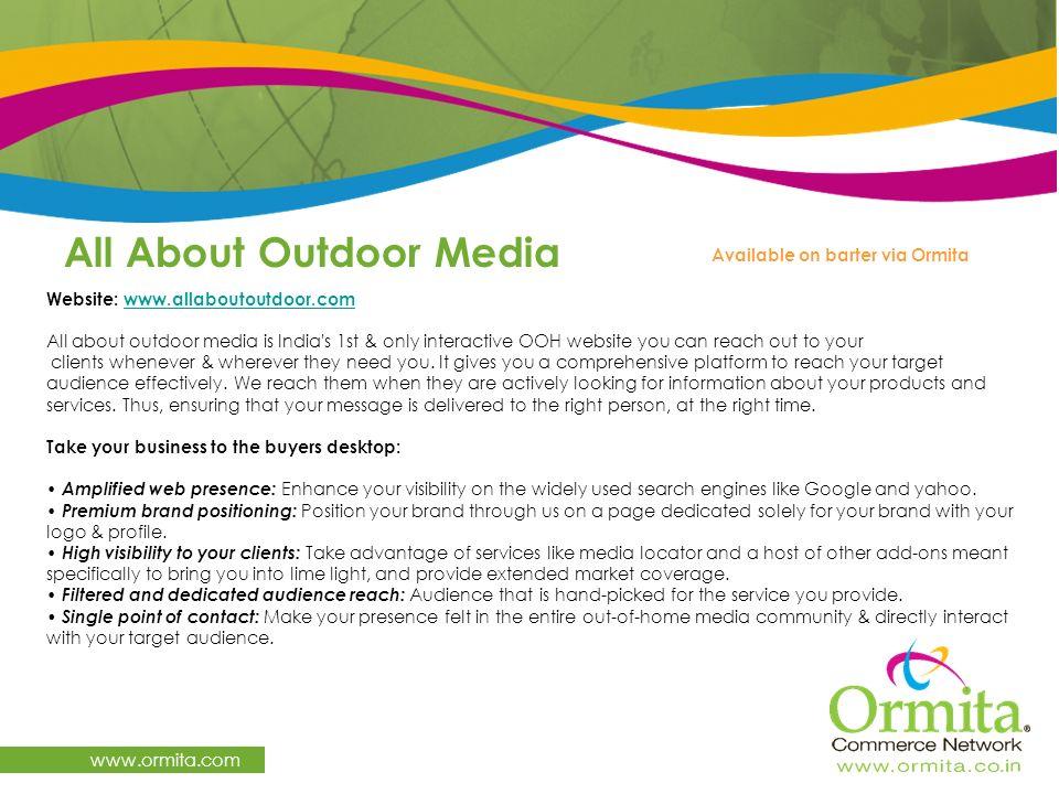 All About Outdoor Media www.ormita.com Website: www.allaboutoutdoor.com www.allaboutoutdoor.com All about outdoor media is India's 1st & only interact